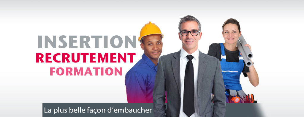 Insertion, recrutement, formation - La plus belle façon d'embaucher